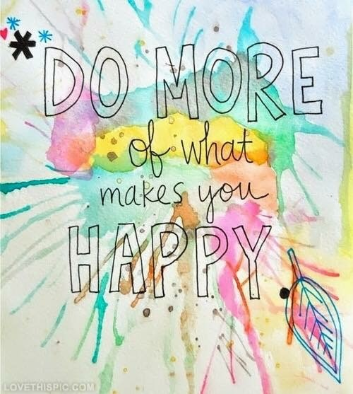 Quote: do more of what makes you happy
